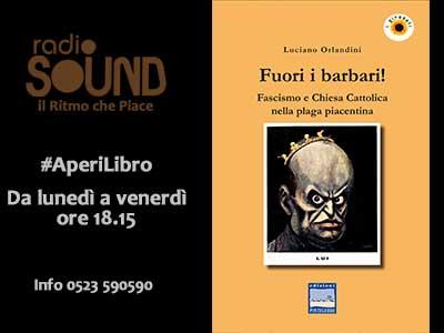 Luciano Orlandini – Fuori i barbari! – Fascismo e Chiesa cattolica nella plaga piacentina – AperiLibro