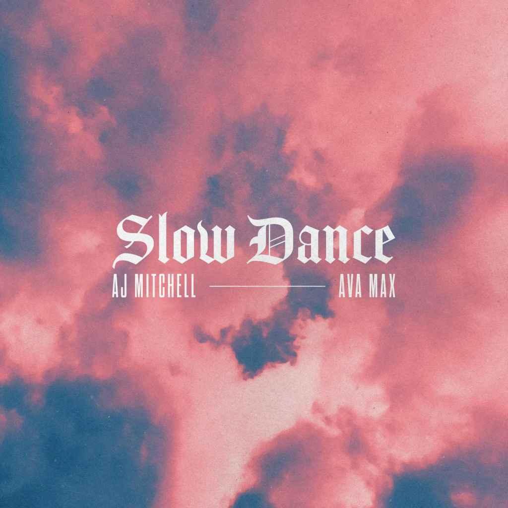 AJ Mitchell, Ava Max – Slow Dance